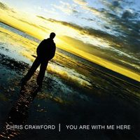 Chris Crawford - You Are with Me Here