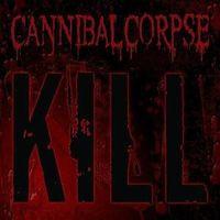 Cannibal Corpse - Kill [Import]