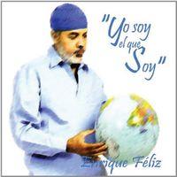 Enrique Feliz - Yo Soy El Que Soy