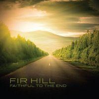 Fir Hill - Faithful To The End
