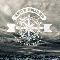 Good Friend - Ride The Storm