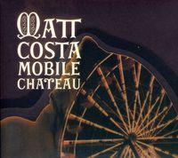 Matt Costa - Mobile Chateau