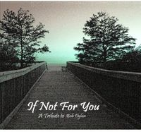 If Not For You-A Tribute To Bob Dylan - If Not For You-A Tribute To Bob Dylan