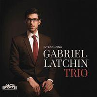 Gabriel Latchin Trio - Introducing Gabriel Latchin Trio