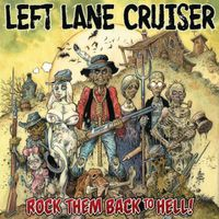 Left Lane Cruiser - Rock Them Back To Hell!
