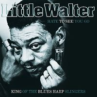 Little Walter - Hate To See You Go: King Of The Blues Harp Slingers