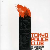 Tokyo Police Club - Lesson In Crime
