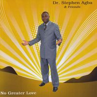 Dr. Stephen Agba - No Greater Love