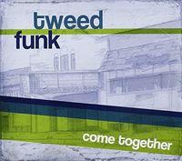 Tweed Funk - Come Together