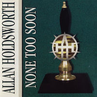 Allan Holdsworth - None Too Soon