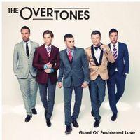 Overtones - Good Ol' Fashioned Love