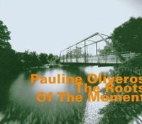 Pauline Oliveros - Roots Of The Moment [Import]