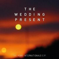 The Wedding Present - Home Internationals (Ep) (Uk)