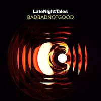 Badbadnotgood - Late Night Tales: Badbadnotgood (Mixed) [Download Included]