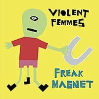 Violent Femmes - Freak Magnet