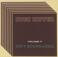 Hugh Hopper - Volume 7: Soft Boundaries (Uk)