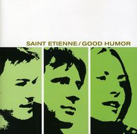 Saint Etienne - Good Humor [Remastered]