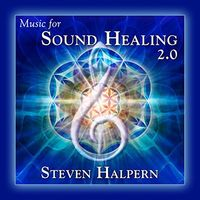 Steven Halpern - Music For Sound Healing 2.0 [Remastered]
