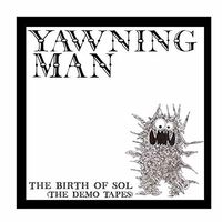 Yawning Man - Birth Of Sol: The Demo Tapes