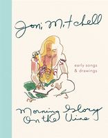 Joni Mitchell - Morning Glory on the Vine: Early Songs and Drawings