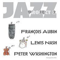 Francois Aubin & Nash/Washington - Jazz Project 2
