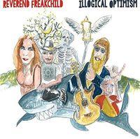 Reverend Freakchild - Illogical Optimism