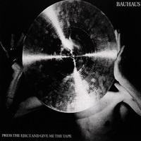 Bauhaus - Press Eject & Give Me the Tape