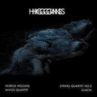 Patrick Higgins - String Quartet 2 and Glacia