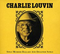 Charlie Louvin - Sings Murder Ballads and Disaster Songs