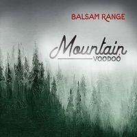 Balsam Range - Mountain Voodoo
