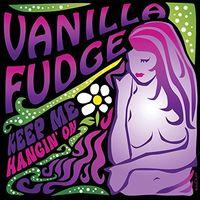 Vanilla Fudge - Keep Me Hangin' On [Limited Edition]