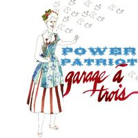 Garage A Trois - Power Patriot