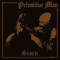 Primitive Man - Scorn