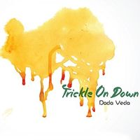 Dada Veda - Trickle On Down