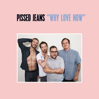 Pissed Jeans - Why Love Now [Cassette]