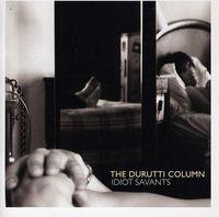Durutti Column - The Idiot Savants