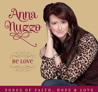 Anna Nuzzo - Be Love: Songs of Faith Hope & Love