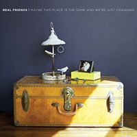 Real Friends - Maybe This Place Is the Same & We're Just Changing