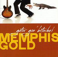 Memphis Gold - Gator Gon Bitechu