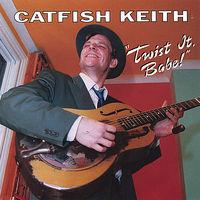 Catfish Keith - Twist It Babe!