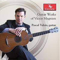 Magnien / Pascal Valois - Guitar Works Of Victor Magnien