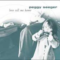 Peggy Seeger - Love Call Me Home