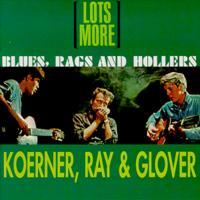 Koerner, Ray & Glover - Lots More Blues Rags & Hollers