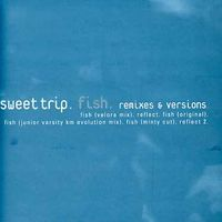 Sweet Trip - Fish Remixes & Versions