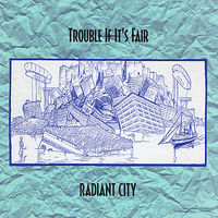 Radiant City - Trouble If It'S Fair