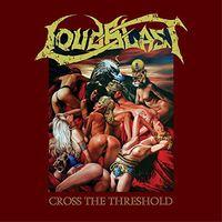 Loudblast - Cross the Threshold