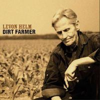 Levon Helm - Dirt Farmer
