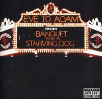 EVE TO ADAM - Banquet For A Starving Dog