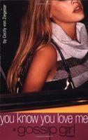 Von Cecily Ziegesar - You Know You Love Me (A Gossip Girl Novel)