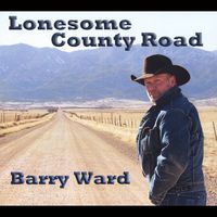 Barry Ward - Lonesome County Road